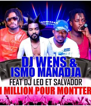 DJ WENS ET ISMO MANADJA FEAT DJ LEO ET SALVADOR - 1 MILLION POUR MONTER